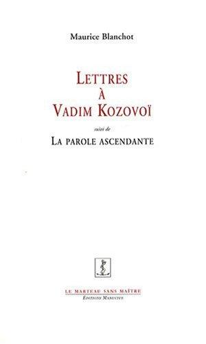 Lettres à Vadim Kozovoï (1976-1998) suivi de La Parole ascendante