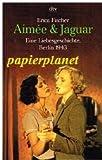 AIMÉE & JAGUAR - Eine Liebesgeschichte, Berlin 1943. dtv 8406 ; 3423084065