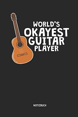 World's Okayest Guitar Player - Notizbuch: Liniertes Akustische Gitarren Notizbuch & Schreibheft. Tolle Geschenk Idee für Gitarristen, Gitarren Musik Liebhaber, Gitarren Lehrer und Schüler. (Akustik Gitarre Kinder Ständer)