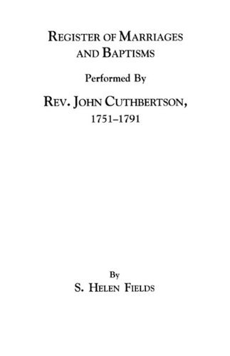 Register of Marriages and Baptisms Performed by REV. John Cuthbertson, Covenanter Minister, 1751-1791 by S. Helen Fields (2009-06-01)
