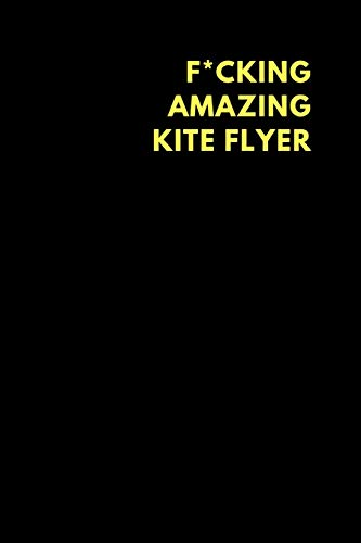 F*cking Amazing Kite Flyer: Lined Notebook Diary to Write In, Funny Gift Friend Family (150 pages) - Kite Flyer