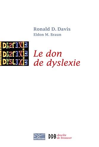 Le don de dyslexie : Et si ceux qui n'arrivent pas à lire étaient en fait très intelligents (French Edition)
