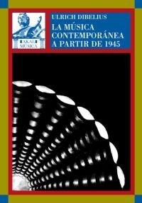 La música contemporánea a partir de 1945 por Ulrich Dibelius