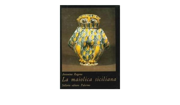 Amazon.it: la maiolica siciliana dalle origini all800 antonino
