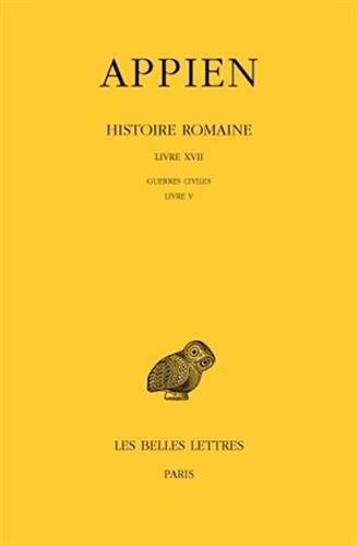 Histoire romaine. Tome XII, Livre XVII: Guerres civiles, Livre V par Appien