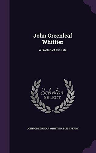 John Greenleaf Whittier: A Sketch of His Life