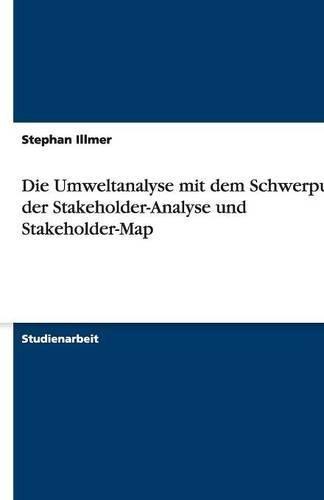 Die Umweltanalyse: mit dem Schwerpunkt der Stakeholder-Analyse und Stakeholder-Map