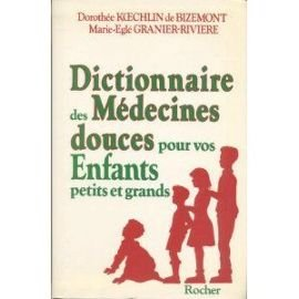 Dictionnaire des médecines douces pour vos enfants petits et grands