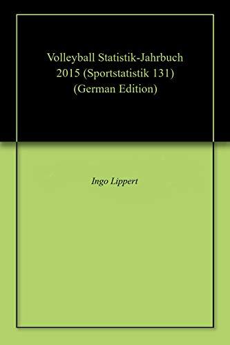 Volleyball Statistik-Jahrbuch 2015 (Sportstatistik 131) (German Edition) por Ingo Lippert