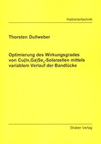 Optimierung des Wirkungsgrades von Cu(In,Ga) Se2-Solarzellen mittels variablem Verlauf der Bandlücke (Berichte aus der Halbleitertechnik)