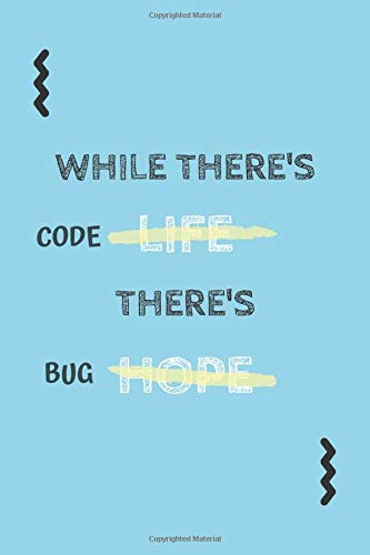 While There's Code There's Bug, Funny and Useful Notebook Journal For Programmer, Coder,  Developer, Programmer : lined, sample code block, 110 pages, ... For Any Level of Programmer or Coder.