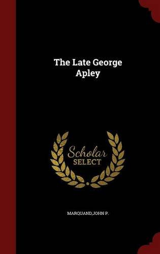 The Late George Apley by John P. Marquand (2015-08-08)