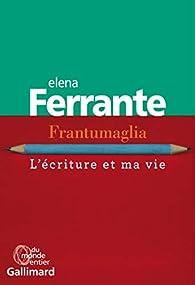 Frantumaglia : L'écriture et ma vie par Elena Ferrante