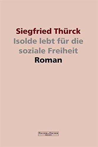 Isolde lebt für die soziale Freiheit: Roman (Fischer & Fischer Medien)