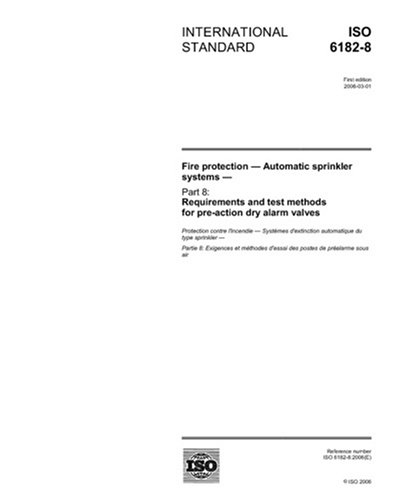 ISO 6182-8:2006, Fire protection - Automatic sprinkler systems - Part 8: Requirements and test methods for pre-action dry alarm valves