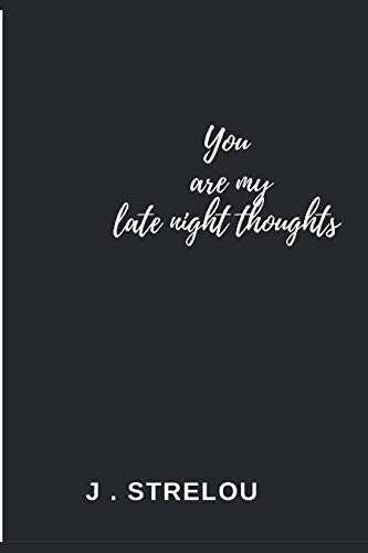 You are my late night thoughts