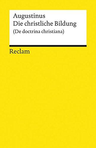 Die christliche Bildung: (De doctrina Christiana) (Reclams Universal-Bibliothek)