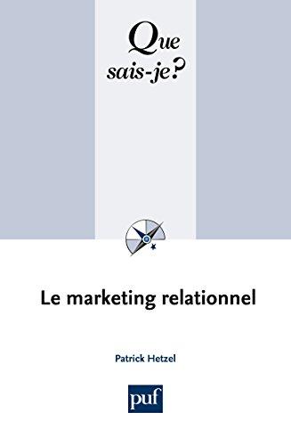 Le marketing relationnel: « Que sais-je ? » n° 2063