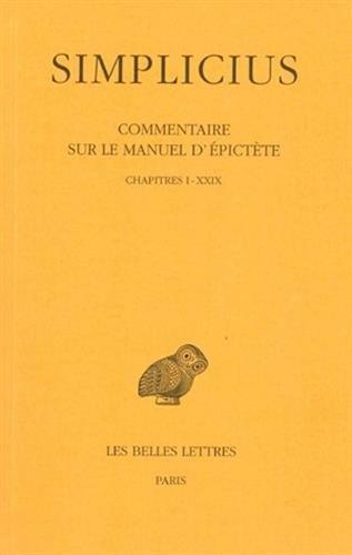 Commentaire sur le Manuel d'Epictète. Tome I : Chapitres I à XXIX