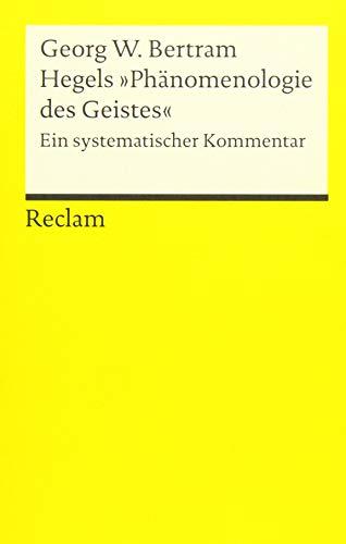 Hegels »Phänomenologie des Geistes«: Ein systematischer Kommentar (Reclams Universal-Bibliothek)