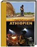 Äthiopien: Ganz tief ins Leben -