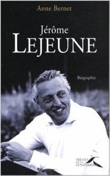 Jérôme Lejeune : Le père de la génétique moderne de Anne Bernet ( 1 novembre 2004 )