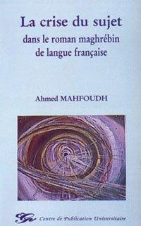 La crise du sujet dans le roman maghrébin de langue française