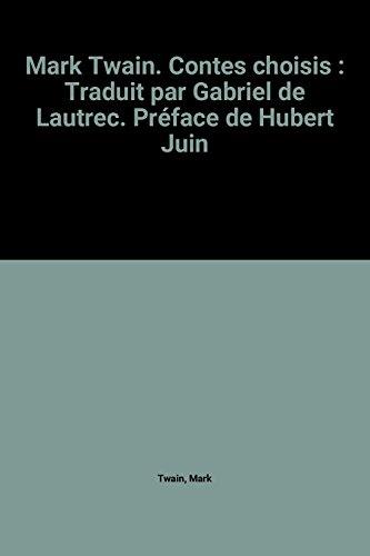 Mark Twain. Contes choisis : Traduit par Gabriel de Lautrec. Prface de Hubert Juin