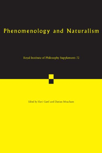 Phenomenology and Naturalism: Volume 72: Examining the Relationship between Human Experience and Nature (Royal Institute of Philosophy Supplements)