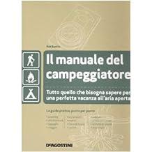 Il manuale del campeggiatore. Tutto quello che bisogna sapere per una perfetta vacanza all'aria aperta. Ediz. illustrata