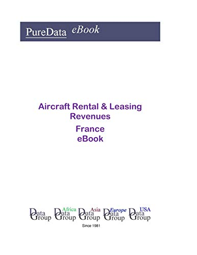 Aircraft Rental & Leasing Revenues in France: Product Revenues (English Edition)