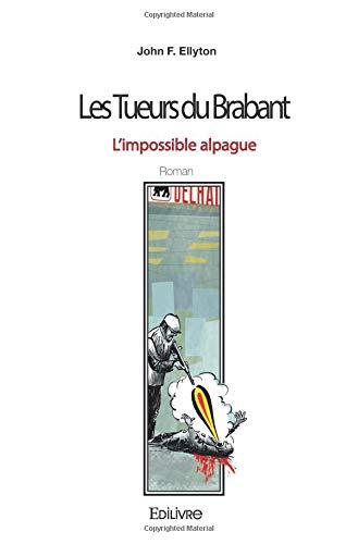 Les Tueurs du Brabant - L'impossible alpague par John F. Ellyton