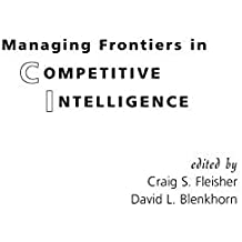 Managing Frontiers in Competitive Intelligence by David L. Blenkhorn (2000-11-30)