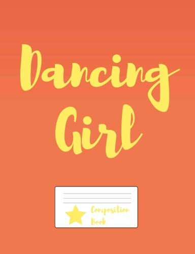 Dancing Girl Composition Book: Orange cover 150 page wide ruled standard composition sized (7.44