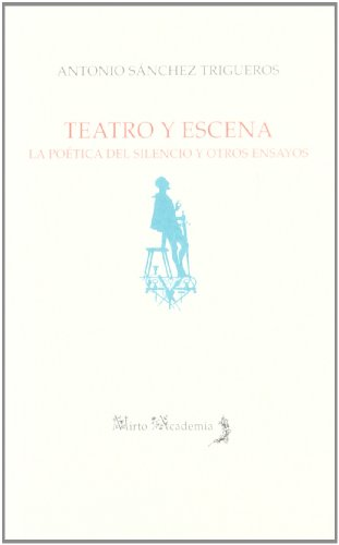 Teatro y escena (Mirto academia / Mirto Academy) por Antonio Sanchez Trigueros