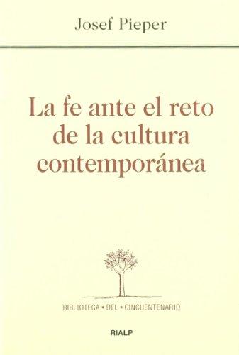 La fe ante el reto de la cultura contemporánea (Biblioteca del Cincuentenario) por Josef Pieper
