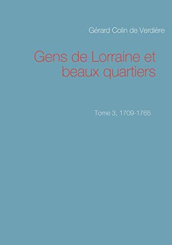 Gens de Lorraine et beaux quartiers. Tome 3, 1709-1765 par Gérard Colin de Verdière