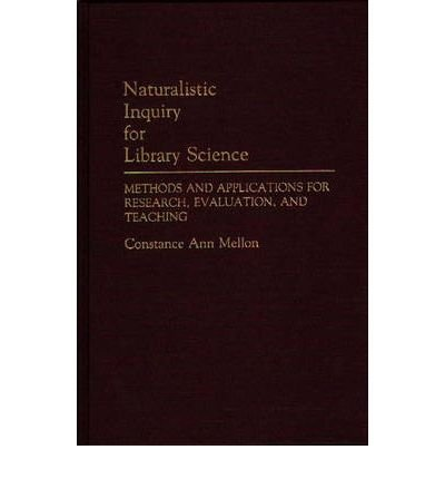 By Constance A Mellon ; Robert Bogdan ( Author ) [ Naturalistic Inquiry for Library Science: Methods and Applications for Research, Evaluation, and Teaching Contributions in Librarianship & Information Science By Mar-1990 Hardcover