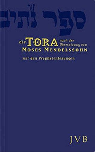 Die Tora: Die fünf Bücher Mose nach der Übersetzung von Mendelssohn, Moses. Mit den Prophetenlesungen im Anhang