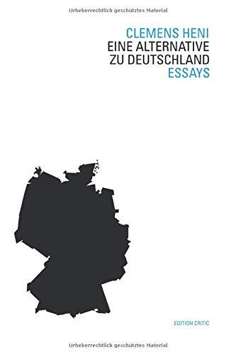 Eine Alternative zu Deutschland: Essays (The Berlin International Center for the Study of Antisemitism (BICSA)/Studien zum Rechtsextremismus und zur Neuen Rechten, Band 2)