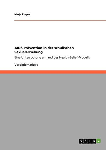 AIDS-Prävention in der schulischen Sexualerziehung: Eine Untersuchung anhand des Health-Belief-Modells