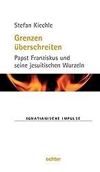 Grenzen überschreiten: Papst Franziskus und seine jesuitischen Wurzeln (Ignatianische Impulse)