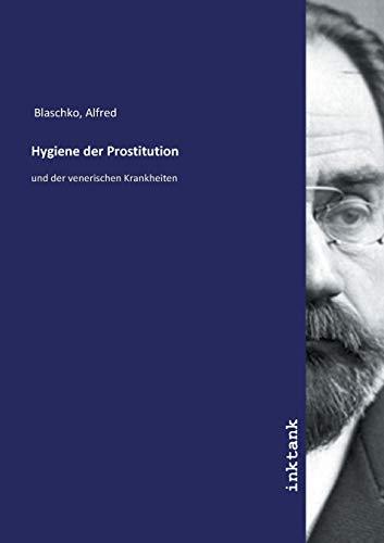 Hygiene der Prostitution: und der venerischen Krankheiten