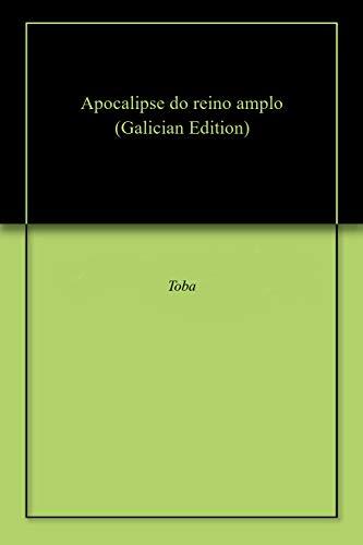 Apocalipse do reino amplo  (Galician Edition) por Toba