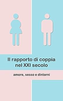 Il rapporto di coppia nel XXI secolo: amore, sesso e dintorni di [Stella, Alessandro]