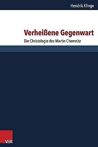 Verheißene Gegenwart: Die Christologie des Martin Chemnitz (Forschungen Zur Systematischen Und Okumenischen Theologie) (Forschungen zur systematischen und ökumenischen Theologie) by Hendrik Klinge (2015-03-11)