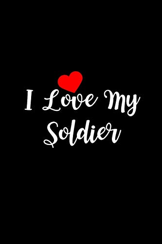 I Love My Soldier: Military Deployment Gift for Him or Her ~ Funky Novelty Notebook Gift, Blank Lined Small Travel Journal to Write in Ideas