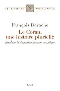 Le Coran, une histoire plurielle par François Déroche