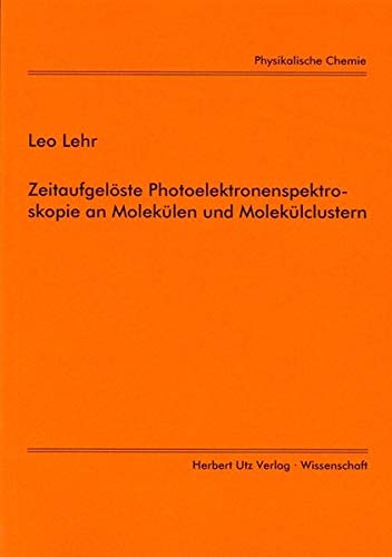 Zeitaufgelöste Photoelektronenspektroskopie an Molekülen und Molekülclustern (Physikalische Chemie)