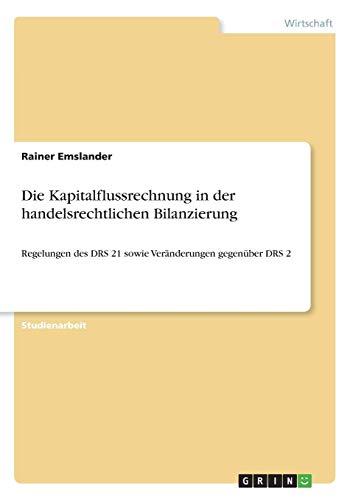 Die Kapitalflussrechnung in der handelsrechtlichen Bilanzierung: Regelungen des DRS 21 sowie Veränderungen gegenüber DRS 2